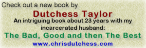 Check out a new book by Dutchess Taylor.  An intriguing book about 23 years with my incarcerated husband: The Bad, Good and then The Best